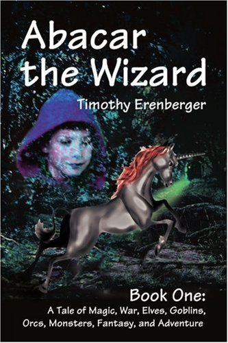 book Abacar the Wizard: Book One: A Tale of Magic, War, Elves, Goblins, Orcs, Monsters, Fantasy, and Adventure