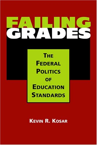 book Failing Grades: The Federal Politics Of Education Standards by Kosar Kevin R. (2005-08-30) Hardcover