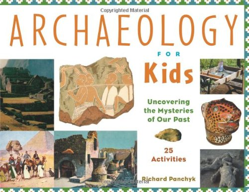 book Archaeology for Kids: Uncovering the Mysteries of Our Past, 25 Activities (For Kids series)