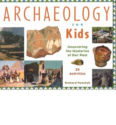 book [(Archaeology for Kids: Uncovering the Mysteries of Our Past, 25 Activities )] [Author: Richard Panchyk] [Oct-2001]