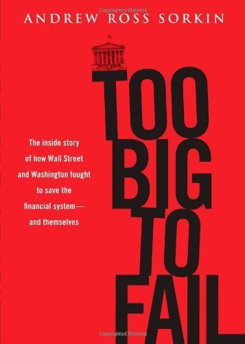 book Too Big to Fail: The Inside Story of How Wall Street and Washington Fought to Save the Financial System---and Themselves by Sorkin, Andrew Ross (2009) Hardcover