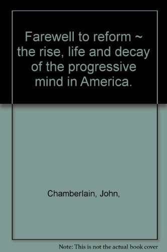book Farewell to Reform, the Rise, Life and Decay of the Progressive Mind in America
