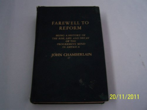 book Farewell to Reform, Being a History of the Rise, Life and Decay of the Progressive Mind in America