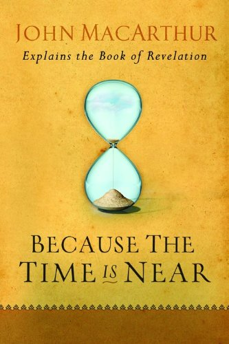 book Because the Time is Near: John MacArthur Explains the Book of Revelation