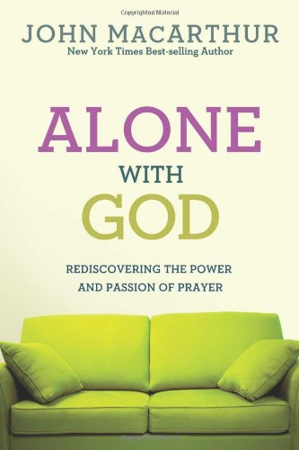 book Alone with God: Rediscovering the Power and Passion of Prayer (John MacArthur Study)