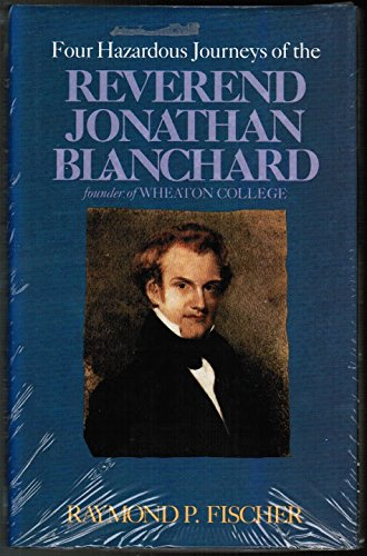 book Four hazardous journeys of the Reverend Jonathan Blanchard, founder of Wheaton College