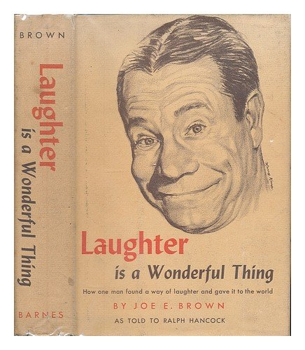 book Laughter is a wonderful thing, by Joe E. Brown, as told to Ralph Hancock