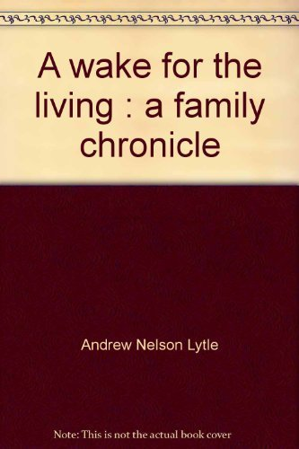 book A wake for the living: A family chronicle by Lytle, Andrew Nelson (1975) Hardcover