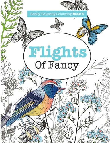 book Really RELAXING Colouring Book 5: Flights Of Fancy: A Winged Journey Through Pattern and Colour (Really RELAXING Colouring Books) (Volume 5)