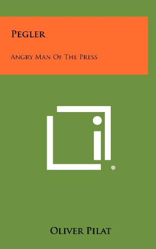 book Pegler: Angry Man Of The Press