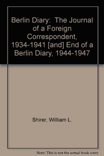 book Berlin Diary:  The Journal of a Foreign Correspondent, 1934-1941 [and] End of a Berlin Diary, 1944-1947