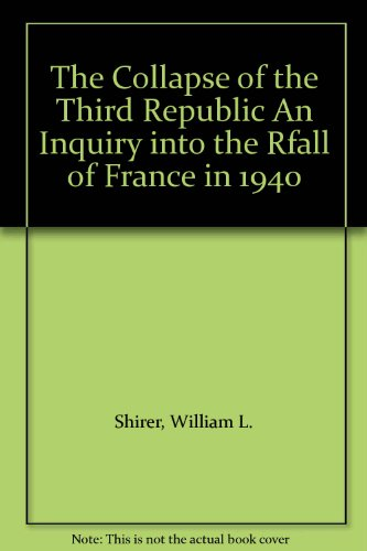 book The Collapse of the Third Republic An Inquiry into the Rfall of France in 1940