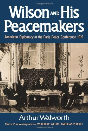 book Wilson and His Peacemakers: American Diplomacy at the Paris Peace Conference, 1919 by Arthur Walworth (1-Aug-1986) Paperback