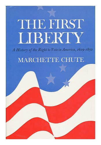 book The First Liberty: A History of the Right to Vote in America, 1619-1850