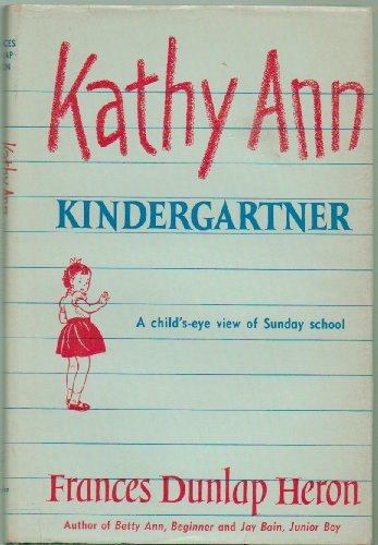 book Kathy Ann:  Kindergartner ... A Child\'s-Eye View Of Sunday School