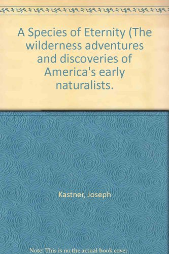 book A Species of Eternity (The wilderness adventures and discoveries of America\'s early naturalists.