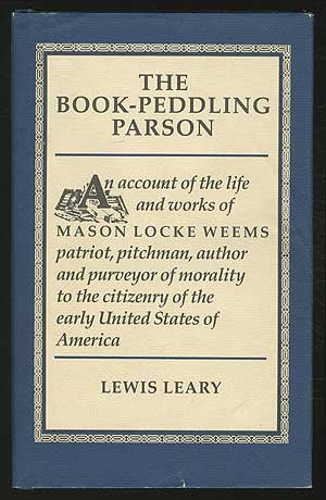 book The Book-Peddling Parson: An Account of the Life and Works of Mason Locke Weems Patriot, Pitchman, Author and Purveyor of Morality to the Citizenry