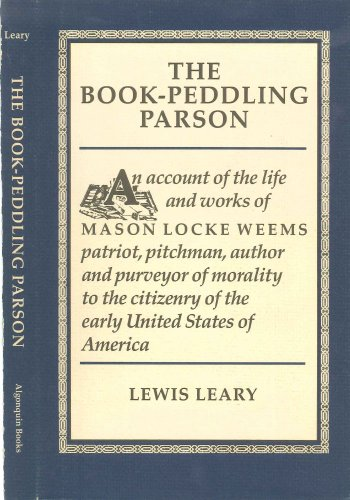 book THE BOOK-PEDDLING PARSON AN ACCOUNT OF THE LIFE AND WORKS OF MASON LOCKE WEEMS ...