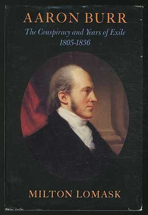 book Aaron Burr: The Conspiracy and Years of Exile, 1805-1836 by Lomask, Milton (1982) Hardcover