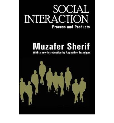 book [ Social Interaction: Process and Products[ SOCIAL INTERACTION: PROCESS AND PRODUCTS ] By Sherif, Muzafer ( Author )Nov-14-2005 Paperback By Sherif, Muzafer ( Author ) Paperback 2005 ]