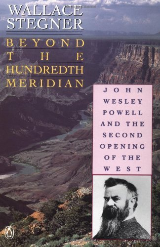book By Wallace Stegner - Beyond the Hundredth Meridian: John Wesley Powell and the Second Opening of the West (1\/31\/92)