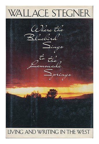 book Where the Bluebird Sings to the Lemonade Springs: Living and Writing in the West 1st edition by Stegner, Wallace (1992) Hardcover