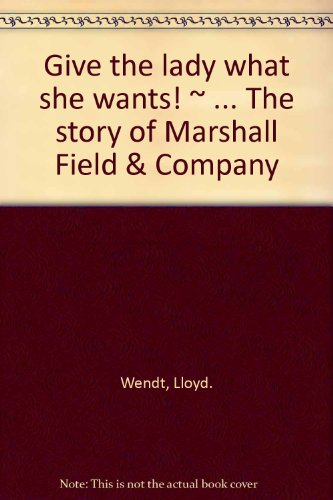 book Give the Lady What She Wants! The Story of Marshall Field & Company