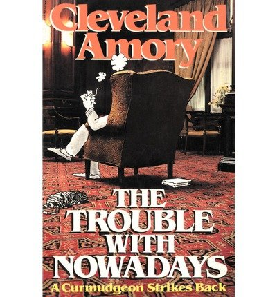 book [(The Trouble with Nowadays: A Curmudgeon Strikes Back)] [Author: Cleveland Amory] published on (May, 1981)