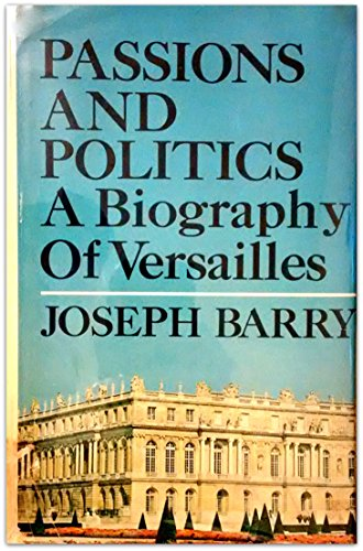 book Passions and Politics: A Biography of Versailles