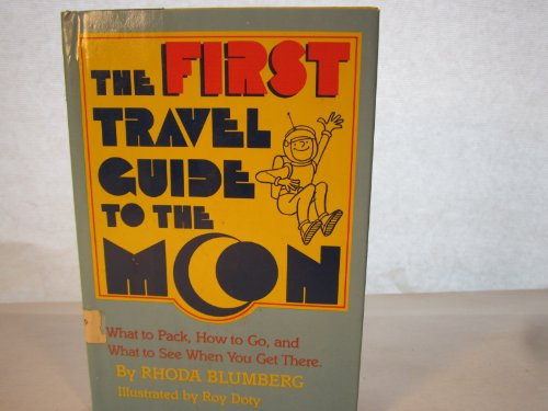 book The First Travel Guide to the Moon: What to Pack, How to Go, and What to See When You Get There