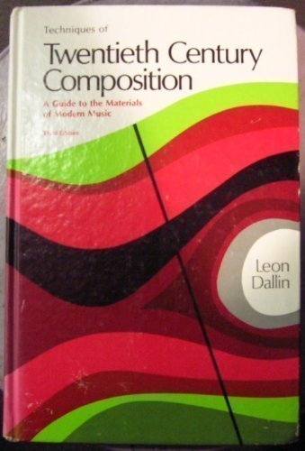 book Techniques of Twentieth Century Composition: A Guide to the Materials of Modern Music (Music Series) by Dallin, Leon (1974) Hardcover