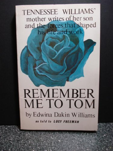 book Remember Me to Tom:  Tennessee Williams\' Mother Writes of Her Son adn the Forces That Shaped His Life and Work