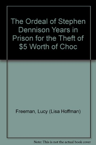 book The Ordeal of Stephen Dennison Years in Prison for the Theft of $5 Worth of Choc
