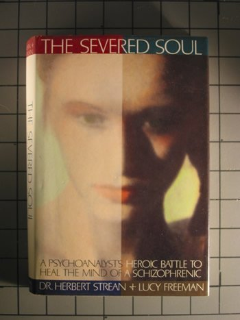 book The Severed Soul: A Psychoanalyst\'s Heroic Battle to Heal the Mind of a Schizophrenic