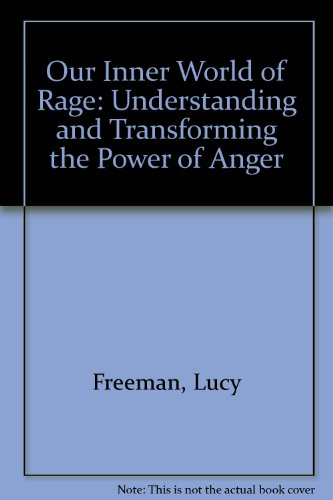 book Our Inner World of Rage: Understanding and Transforming the Power of Anger