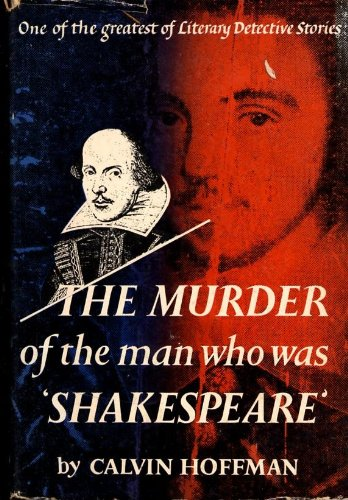 book The Murder of the Man Who Was Shakespeare : One of the Greatest Literary Detective Stories
