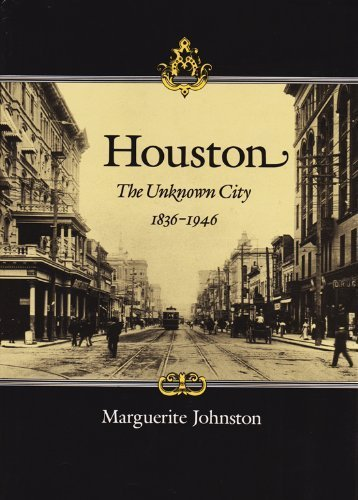 book Houston: The Unknown City, 1836-1946 (Sara and John Lindsey Series in the Arts and Humanities) Reprint Edition by Johnston, Marguerite (2011) Paperback