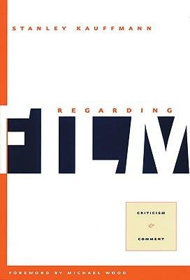 book [(Regarding Film: Criticism and Comment)] [Author: Stanley Kauffmann] published on (April, 2005)