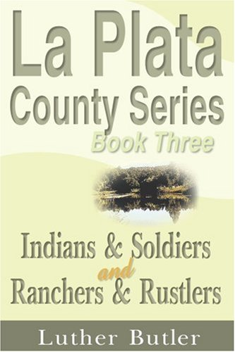 book La Plata County Series, Book Three: Indians & Soldiers and Ranchers & Rustlers