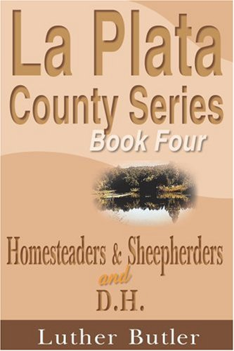 book La Plata County Series, Book Four: Homesteaders & Sheepherders and D.H.