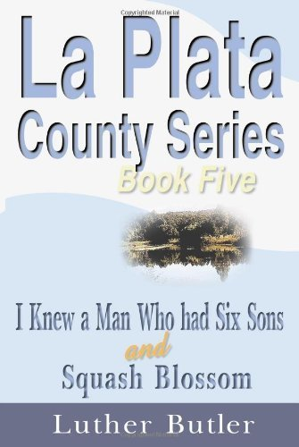 book La Plata County Series, Book Five: I Knew a Man Who had Six Sons and Squash Blossom by Butler, Luther (1999) Paperback