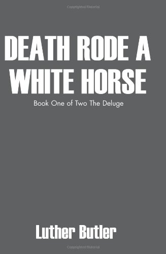 book Death Rode A White Horse: Book One Of Two The Deluge