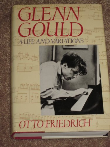 book Glenn Gould: A Life and Variations 1st U.S edition by Freidrich, Otto (1989) Hardcover