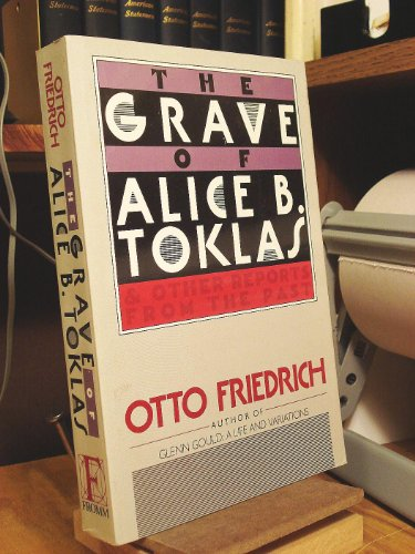 book The Grave of Alice B. Toklas: And Other Reports from the Past