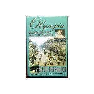 book Olympia: Paris in the Age of Manet by Friedrich, Otto (1992) Hardcover