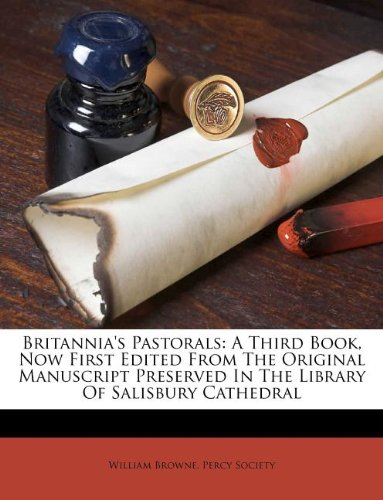book Britannia\'s Pastorals: A Third Book, Now First Edited From The Original Manuscript Preserved In The Library Of Salisbury Cathedral
