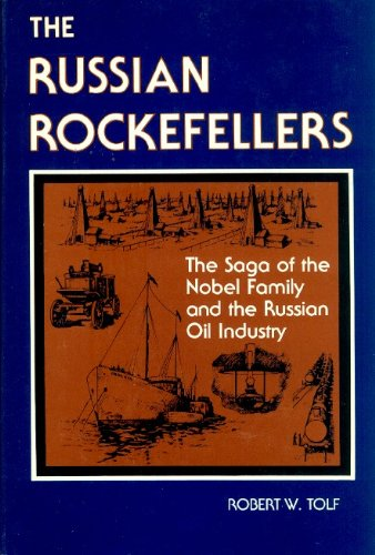 book Russian Rockefellers: Saga of the Nobel Family and the Russian Oil Industry (Hoover Institution publication ; 158)
