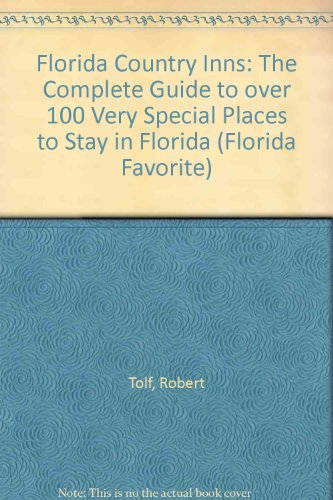 book Florida Country Inns: The Complete Guide to over 100 Very Special Places to Stay in Florida (Florida Favorite)