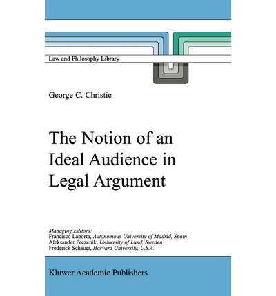 book [(The Notion of an Ideal Audience in Legal Argument )] [Author: George C. Christie] [Jul-2000]