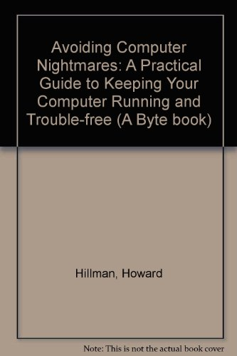 book Avoiding Computer Nightmares: A Practical Guide to Keeping Your Computer Running and Trouble Free (A Byte book)